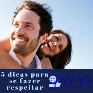 5 dicas para se fazer respeitar - Viva Vida, Viver Plenamente a Vida A