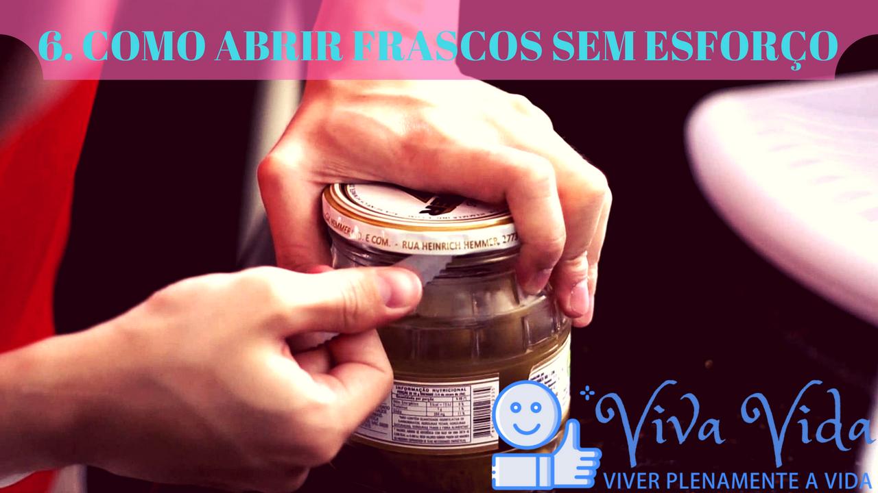 6. COMO ABRIR FRASCOS SEM ESFORÇO - Viva Vida