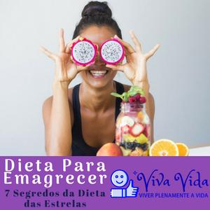 Dieta Para Emagrecer. 7 Segredos da Dieta das Estrelas - Viva Vida, Viver Plenamente a Vida