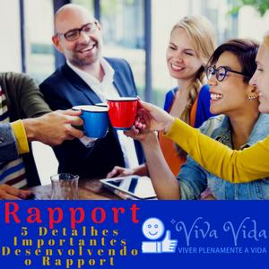 Rapport. 5 Detalhes Importantes Desenvolvendo o Rapport - Viva Vida, Viver Plenamente a Vida A