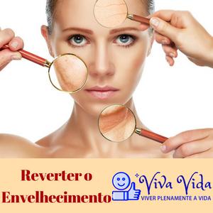 Reverter o Envelhecimento - Viva Vida A