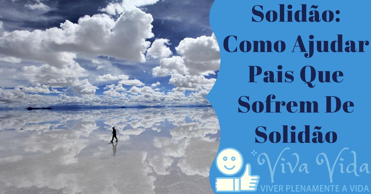 Solidão_ Como Ajudar Pais Que Sofrem De Solidão - Viva Vida, Viver Plenamente a Vida
